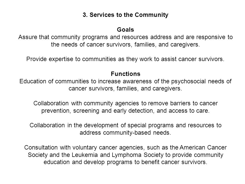 3. Services to the Community Goals Assure that community programs and resources address and are responsive to the needs of cancer survivors, families,