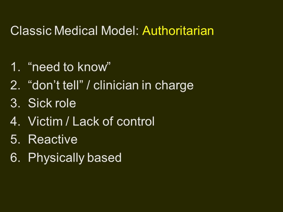 Classic Medical Model: Authoritarian 1. need to know 2.