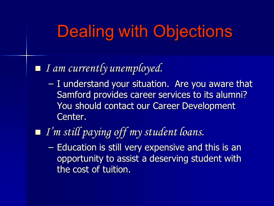 Dealing with Objections I am currently unemployed. I am currently unemployed. –I understand your situation. Are you aware that Samford provides career