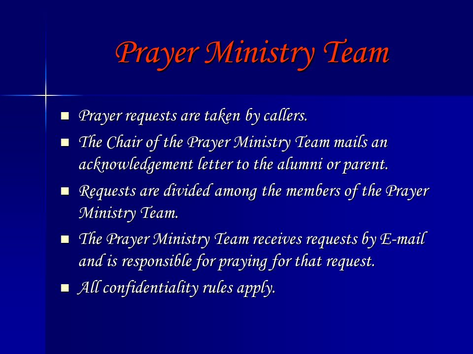 Prayer Ministry Team Prayer requests are taken by callers. Prayer requests are taken by callers. The Chair of the Prayer Ministry Team mails an acknow