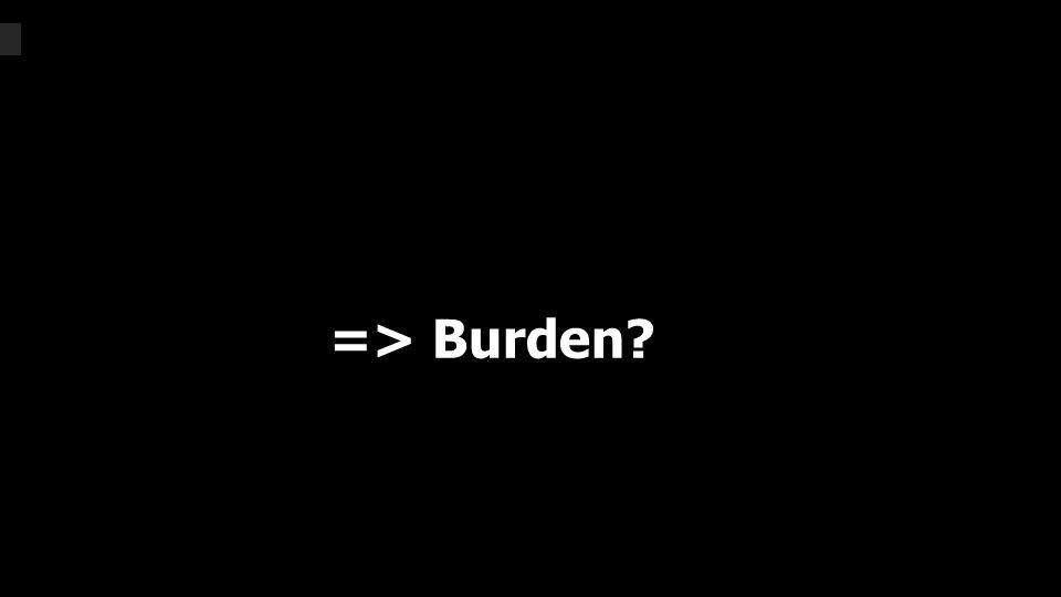 => Burden?