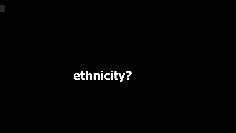ethnicity?