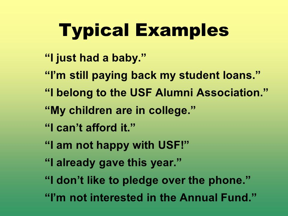 Typical Examples I just had a baby. Im still paying back my student loans. I belong to the USF Alumni Association. My children are in college. I cant