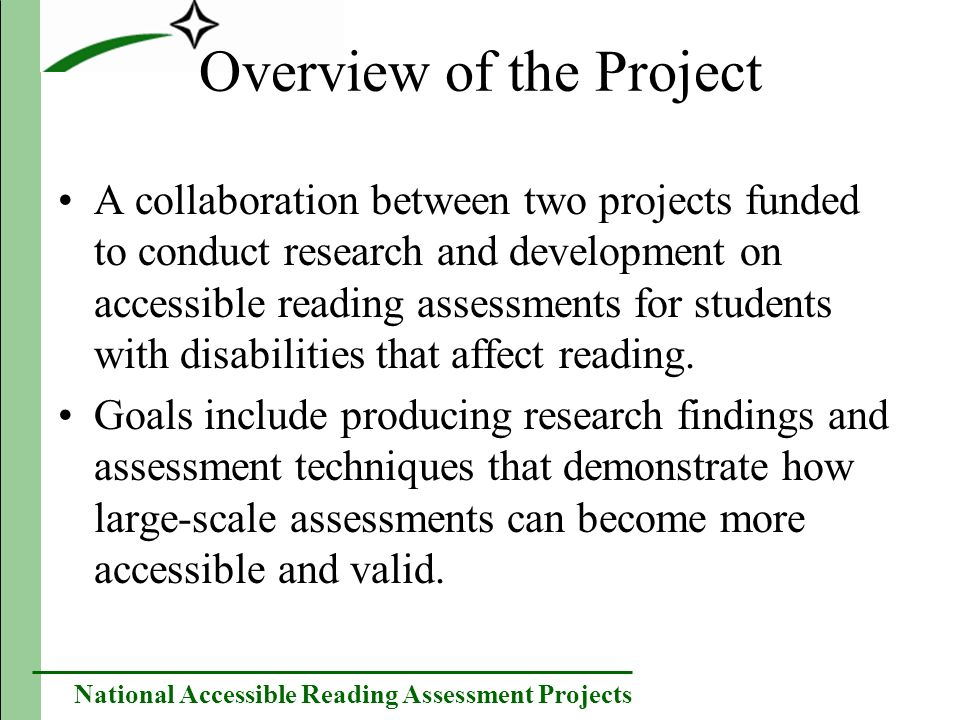 National Accessible Reading Assessment Projects A Vision for Accessible Assessments for Students with Disabilities Students deserve the opportunity to show their proficiency as readers – to show what they know and are able to do; this should be reflected in the way reading proficiency is defined.