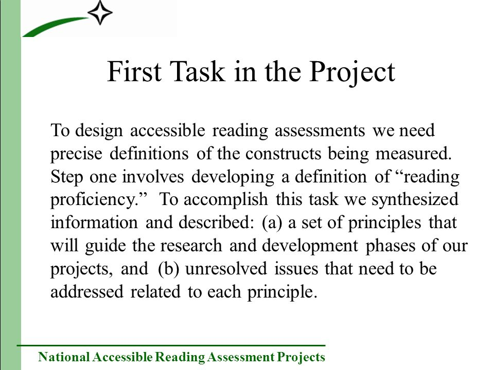 National Accessible Reading Assessment Projects Sources for the Development of the Three Principles and Related Issues A review of existing definitions of reading proficiency (e.g., reports such as NRP, RAND, PISA, PIRLS) A panel of experts to provide input Focus groups