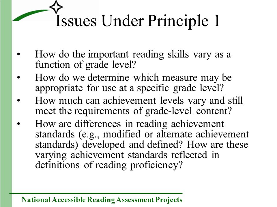 National Accessible Reading Assessment Projects Principle 2: Reading proficiency must be defined in such a way that flexible expressions of reading are allowed while preserving the essential nature of reading.