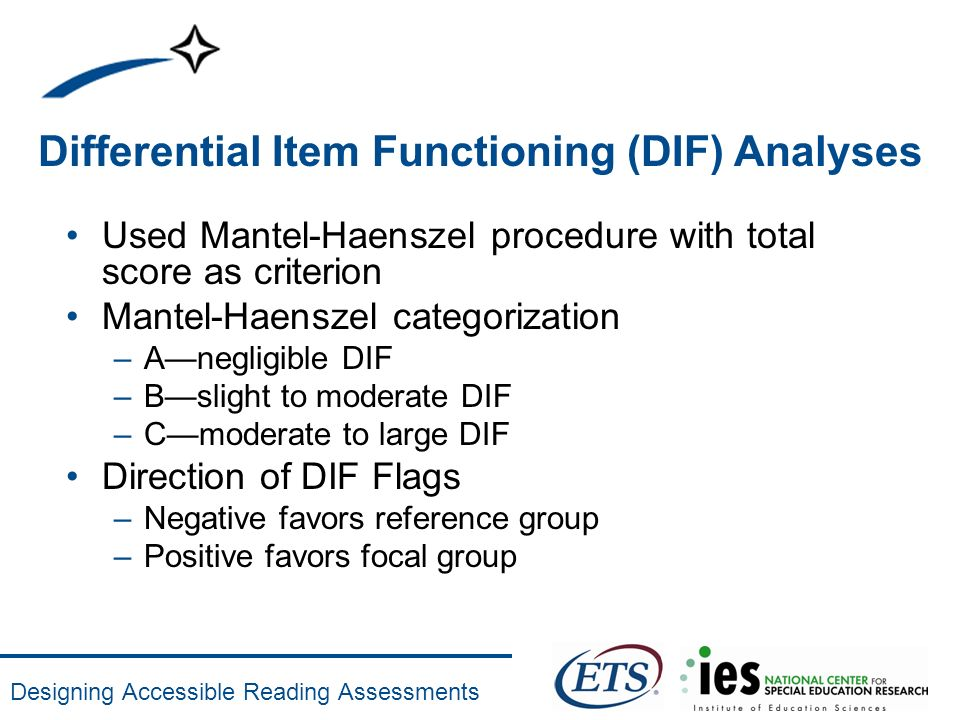 Designing Accessible Reading Assessments Differential Item Functioning (DIF) Analyses Used Mantel-Haenszel procedure with total score as criterion Man