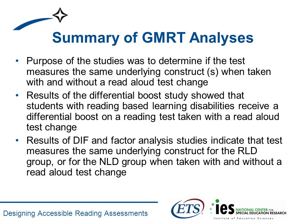 Designing Accessible Reading Assessments Summary of GMRT Analyses Purpose of the studies was to determine if the test measures the same underlying con