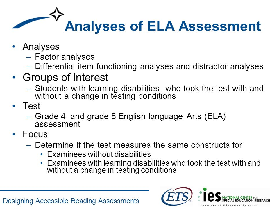 Designing Accessible Reading Assessments Analyses of ELA Assessment Analyses –Factor analyses –Differential item functioning analyses and distractor a