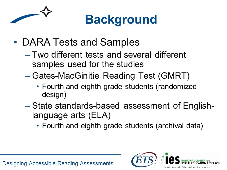 Designing Accessible Reading Assessments Background DARA Tests and Samples –Two different tests and several different samples used for the studies –Ga