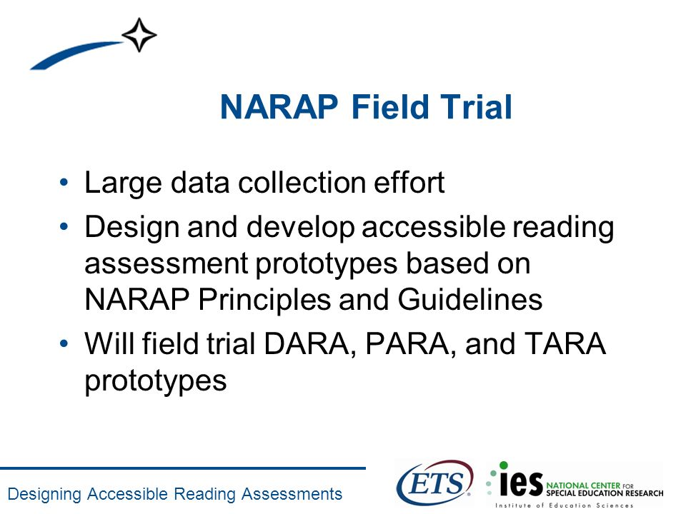 Designing Accessible Reading Assessments NARAP Field Trial Large data collection effort Design and develop accessible reading assessment prototypes ba