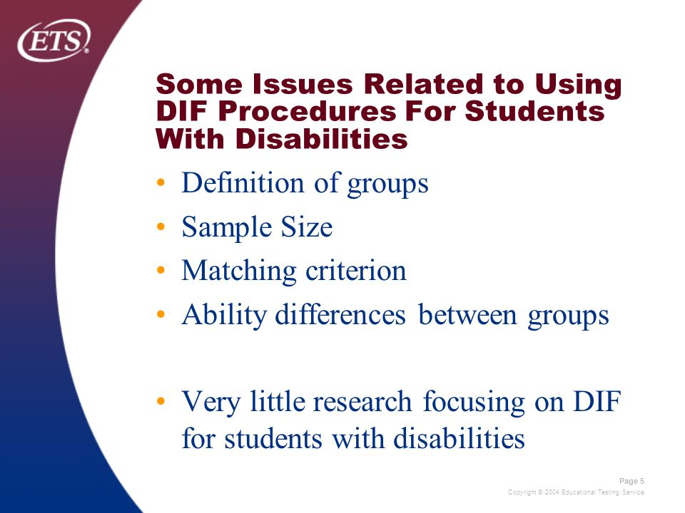 Copyright © 2004 Educational Testing Service Page 5 Some Issues Related to Using DIF Procedures For Students With Disabilities Definition of groups Sa