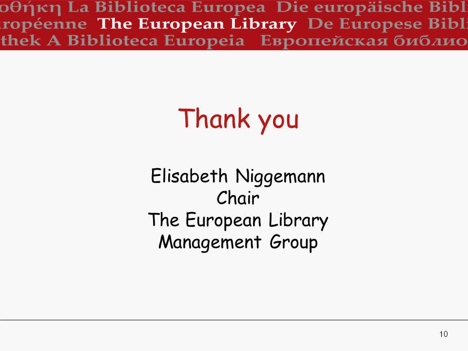 10 Thank you Elisabeth Niggemann Chair The European Library Management Group