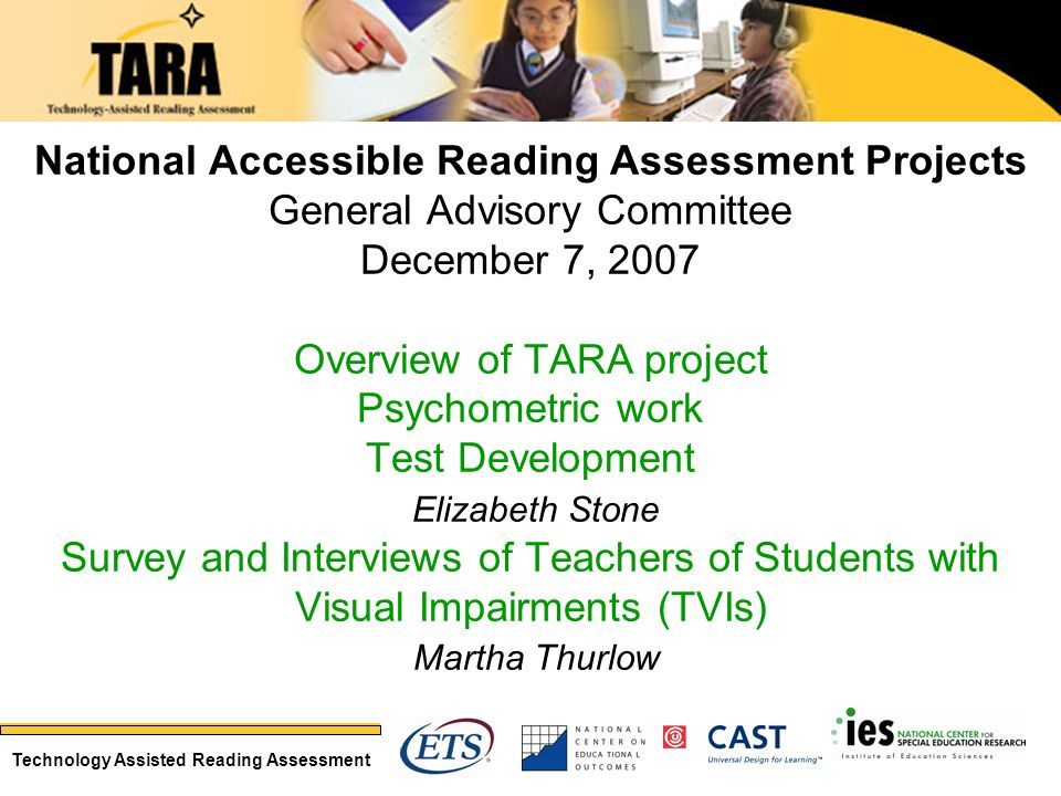 Technology Assisted Reading Assessment National Accessible Reading Assessment Projects General Advisory Committee December 7, 2007 Overview of TARA pr