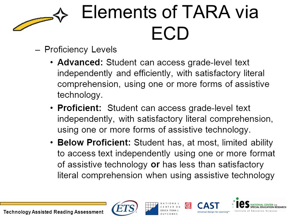 Technology Assisted Reading Assessment –Proficiency Levels Advanced: Student can access grade-level text independently and efficiently, with satisfactory literal comprehension, using one or more forms of assistive technology.