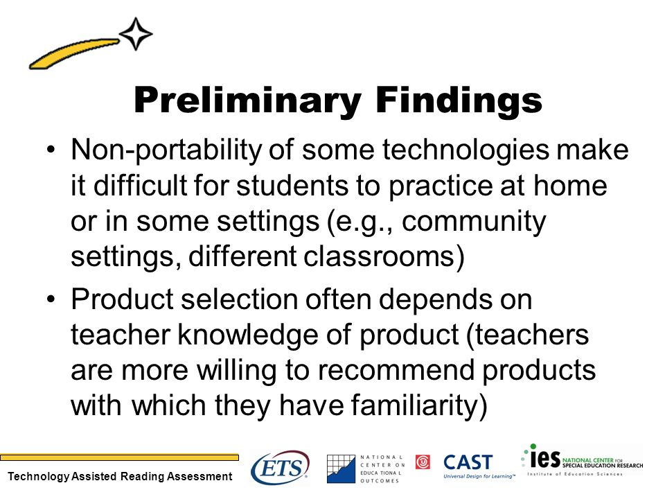 Technology Assisted Reading Assessment Preliminary Findings Non-portability of some technologies make it difficult for students to practice at home or