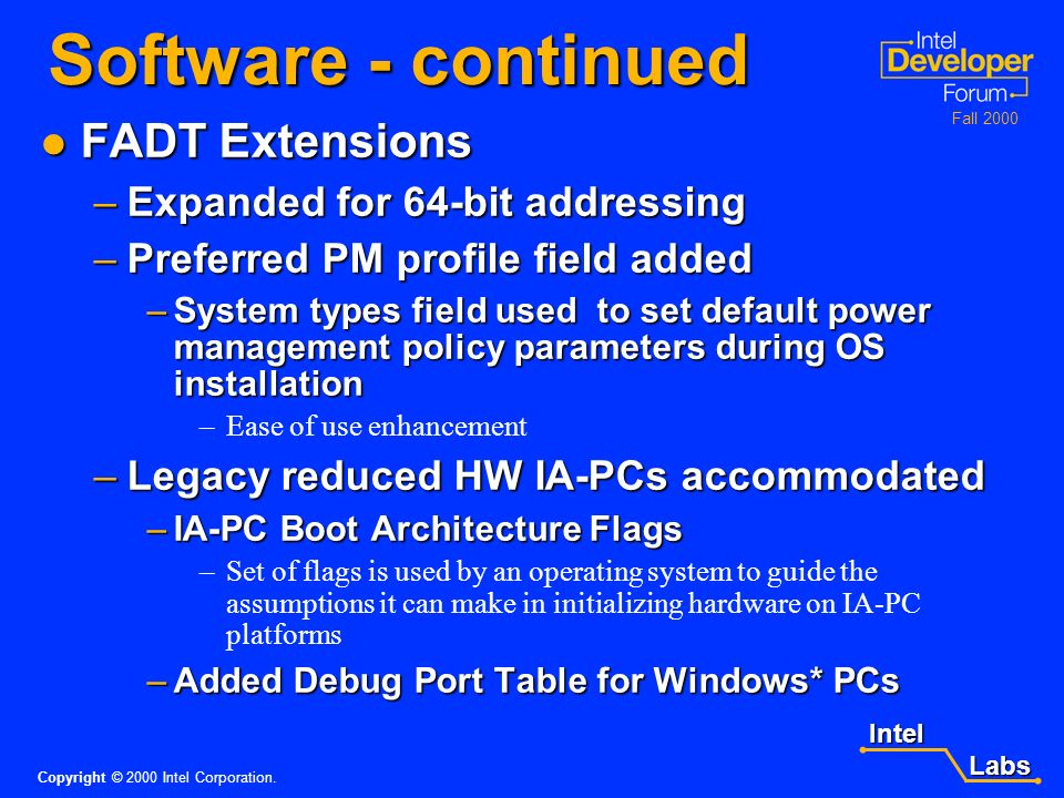 Intel Labs Labs Copyright © 2000 Intel Corporation. Fall 2000 Software - continued RSDP Structure extended to allow 64-bit pointer to the new extended
