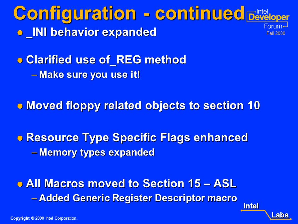 Intel Labs Labs Copyright © 2000 Intel Corporation. Fall 2000 Section 6 - Configuration Clarified that an _HID or _ADR is required for each device Cla