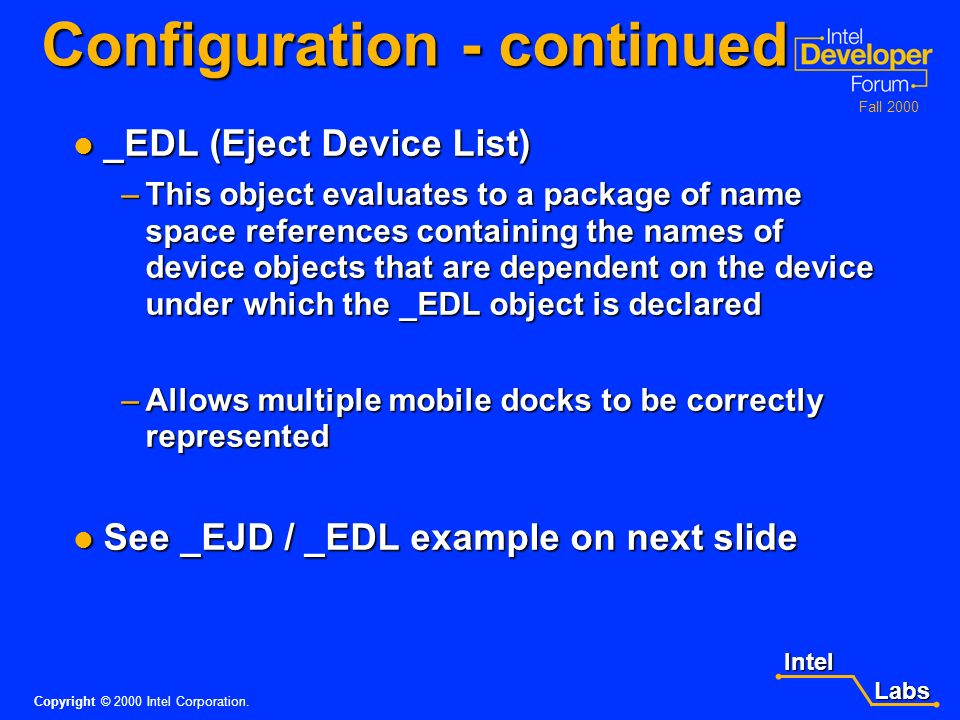 Intel Labs Labs Copyright © 2000 Intel Corporation. Fall 2000 Configuration - continued _INI behavior expanded _INI behavior expanded Clarified use of