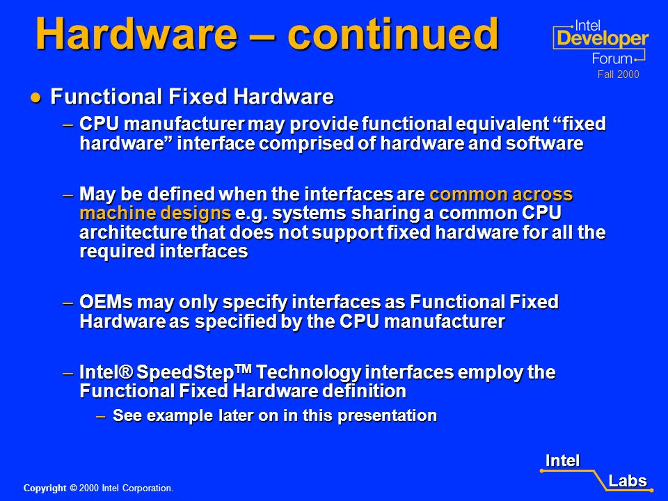 Intel Labs Labs Copyright © 2000 Intel Corporation. Fall 2000 Section 4 - Hardware No hardware changes are required for ACPI 2.0 No hardware changes a
