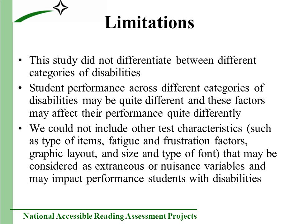 National Accessible Reading Assessment Projects Limitations This study did not differentiate between different categories of disabilities Student perf