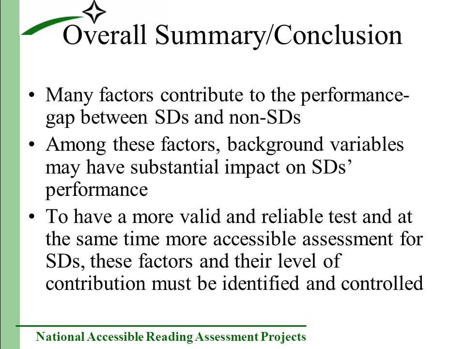 National Accessible Reading Assessment Projects Overall Summary/Conclusion Many factors contribute to the performance- gap between SDs and non-SDs Amo