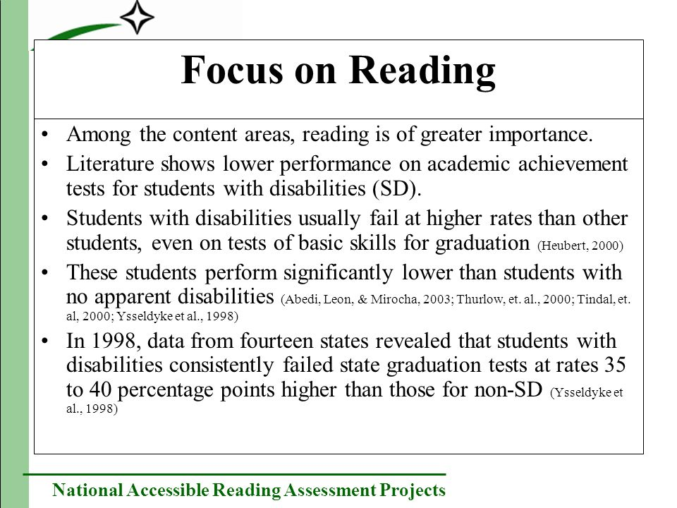 National Accessible Reading Assessment Projects Focus on Reading Among the content areas, reading is of greater importance. Literature shows lower per