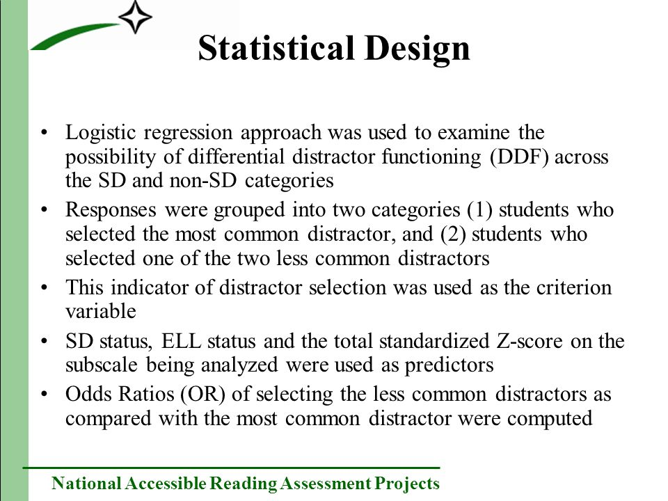 National Accessible Reading Assessment Projects Statistical Design Logistic regression approach was used to examine the possibility of differential di