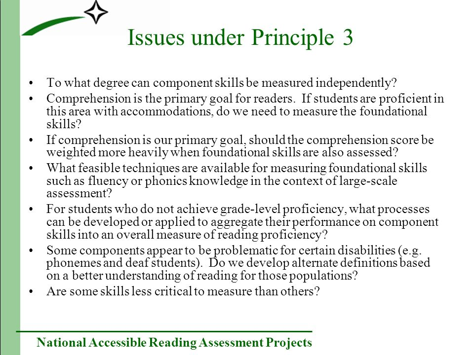 National Accessible Reading Assessment Projects Issues under Principle 3 To what degree can component skills be measured independently.