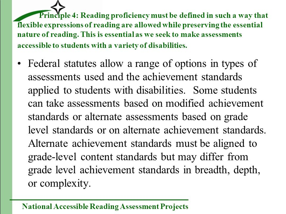 National Accessible Reading Assessment Projects Principle 4: Reading proficiency must be defined in such a way that flexible expressions of reading are allowed while preserving the essential nature of reading.