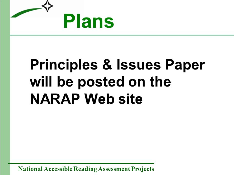National Accessible Reading Assessment Projects Plans Principles & Issues Paper will be posted on the NARAP Web site