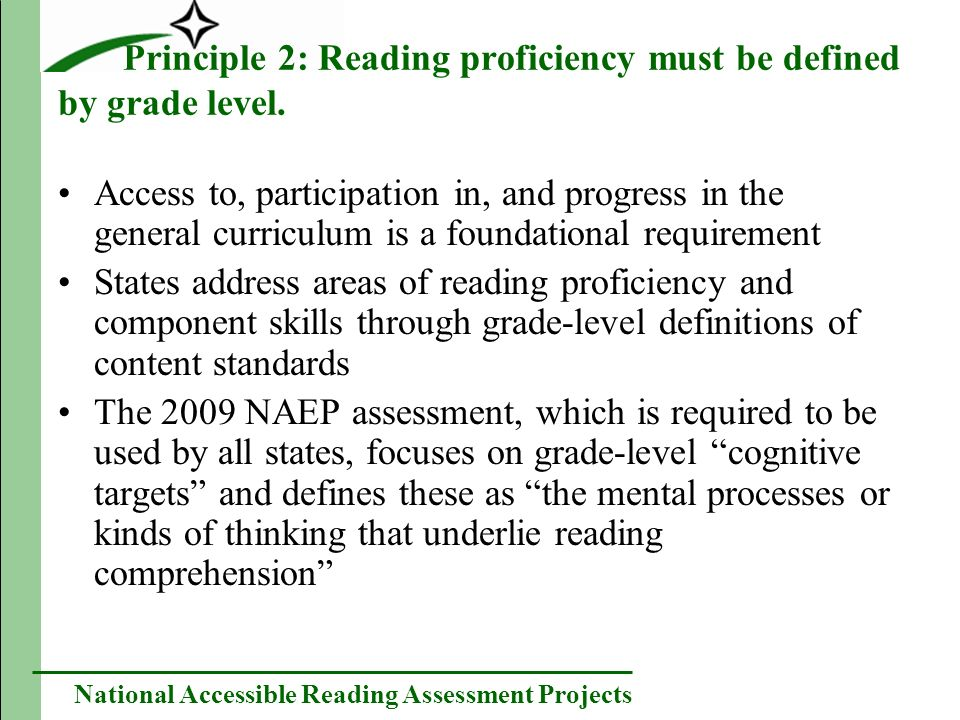 National Accessible Reading Assessment Projects Principle 2: Reading proficiency must be defined by grade level.