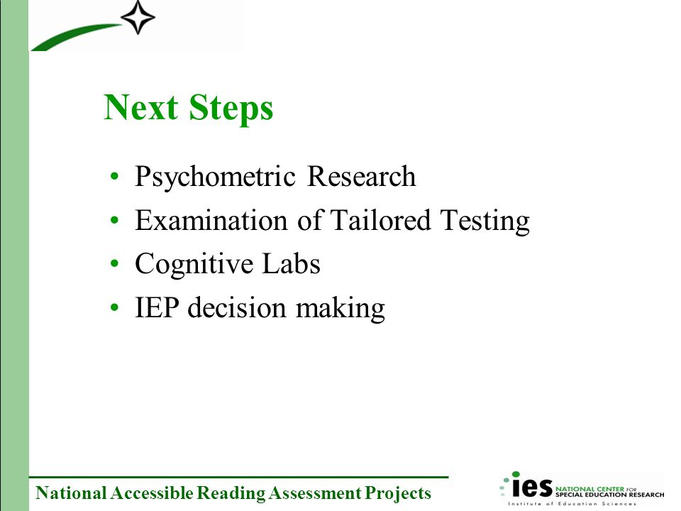 National Accessible Reading Assessment Projects Next Steps Psychometric Research Examination of Tailored Testing Cognitive Labs IEP decision making