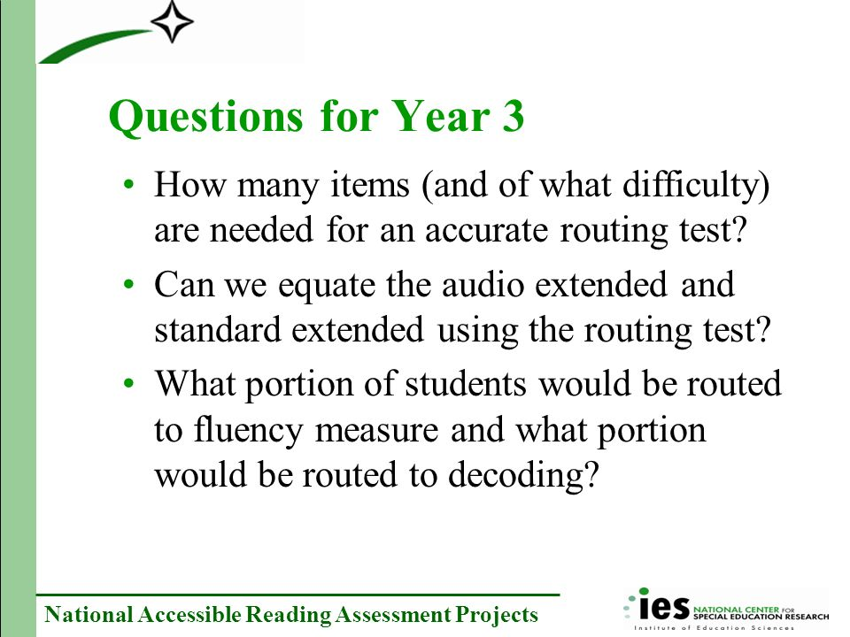 National Accessible Reading Assessment Projects Questions for Year 3 How many items (and of what difficulty) are needed for an accurate routing test.