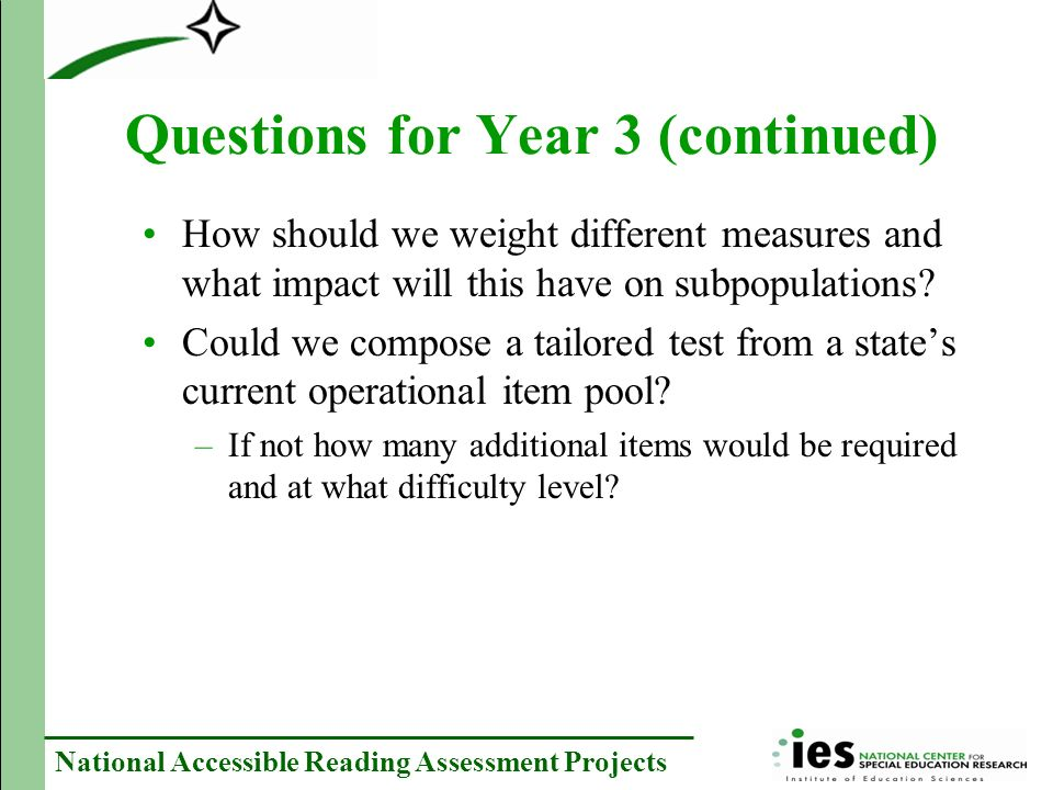 National Accessible Reading Assessment Projects Questions for Year 3 (continued) How should we weight different measures and what impact will this have on subpopulations.