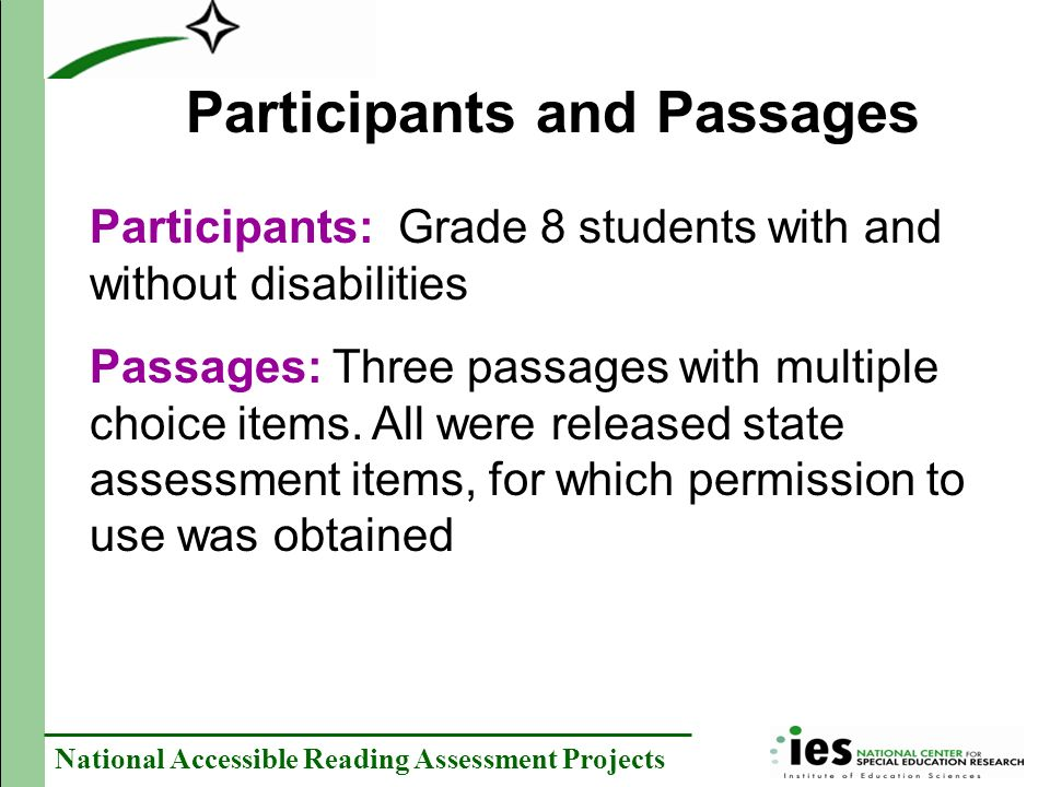 National Accessible Reading Assessment Projects Participants: Grade 8 students with and without disabilities Passages: Three passages with multiple choice items.
