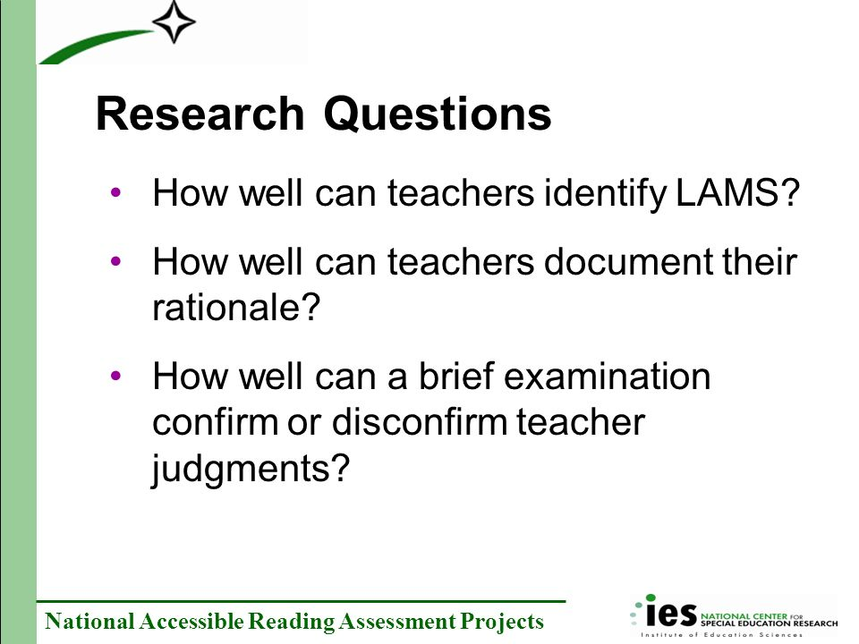 National Accessible Reading Assessment Projects Research Questions How well can teachers identify LAMS.