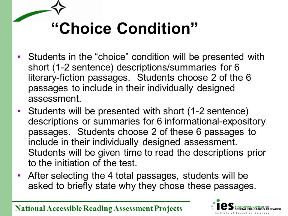National Accessible Reading Assessment Projects Choice Condition Students in the choice condition will be presented with short (1-2 sentence) descriptions/summaries for 6 literary-fiction passages.