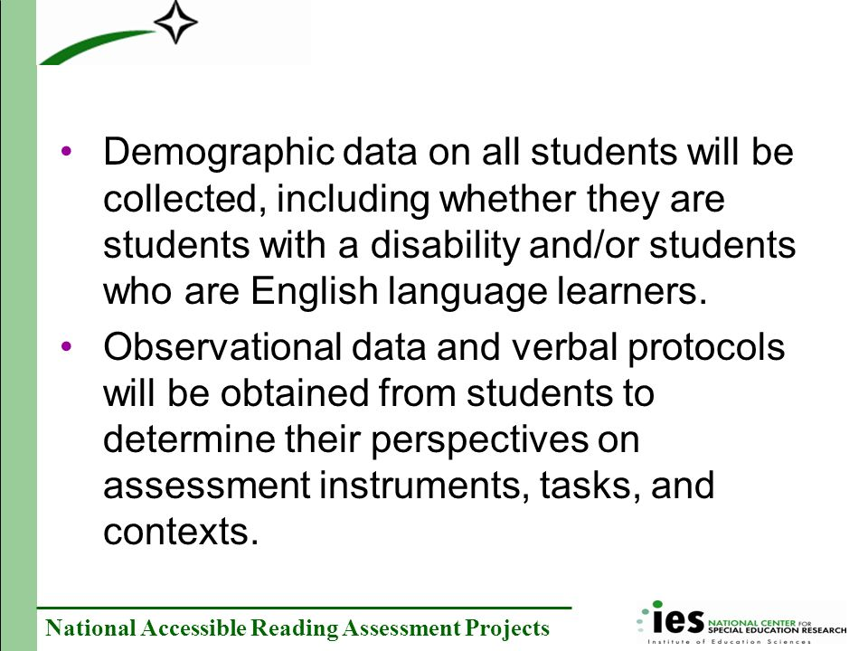 National Accessible Reading Assessment Projects Demographic data on all students will be collected, including whether they are students with a disability and/or students who are English language learners.