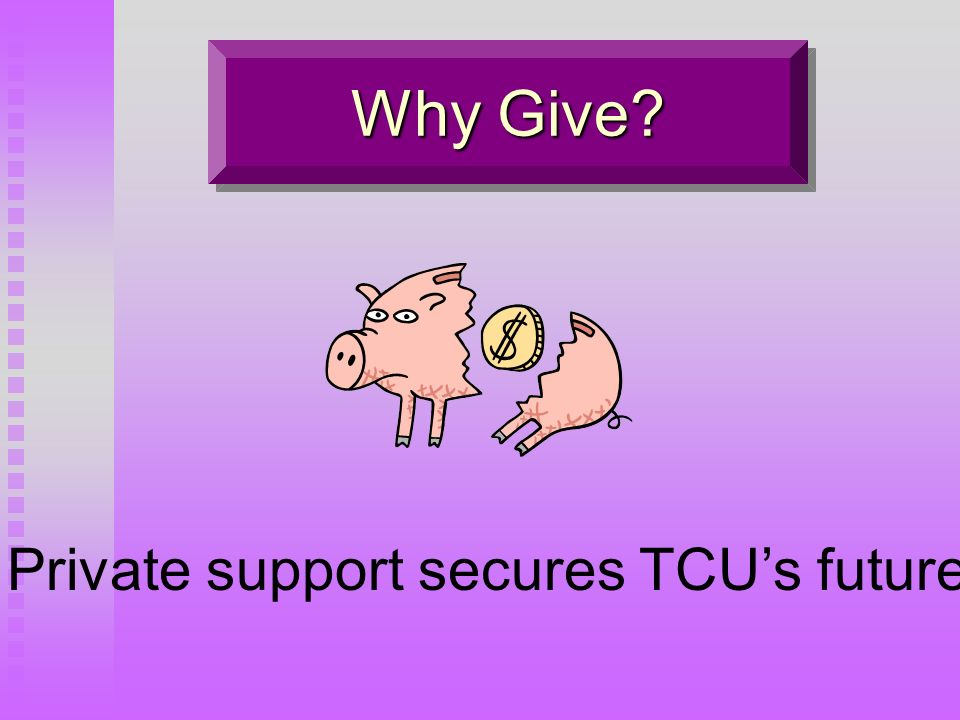 Why Give Private support secures TCUs future