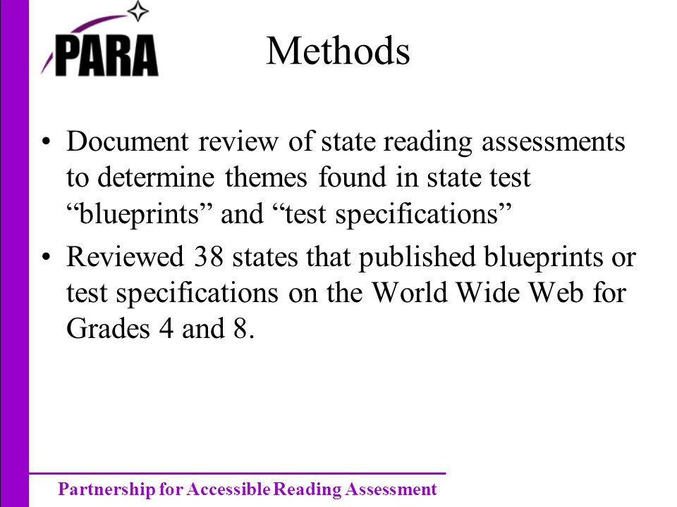 Partnership for Accessible Reading Assessment Methods Document review of state reading assessments to determine themes found in state test blueprints and test specifications Reviewed 38 states that published blueprints or test specifications on the World Wide Web for Grades 4 and 8.