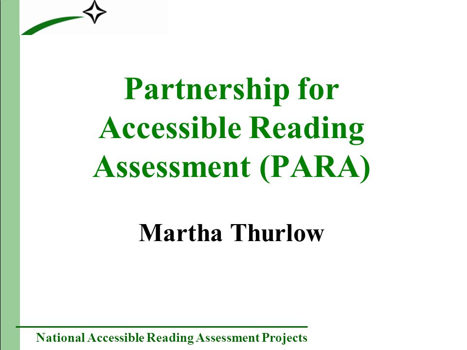National Accessible Reading Assessment Projects Partnership for Accessible Reading Assessment (PARA) Martha Thurlow