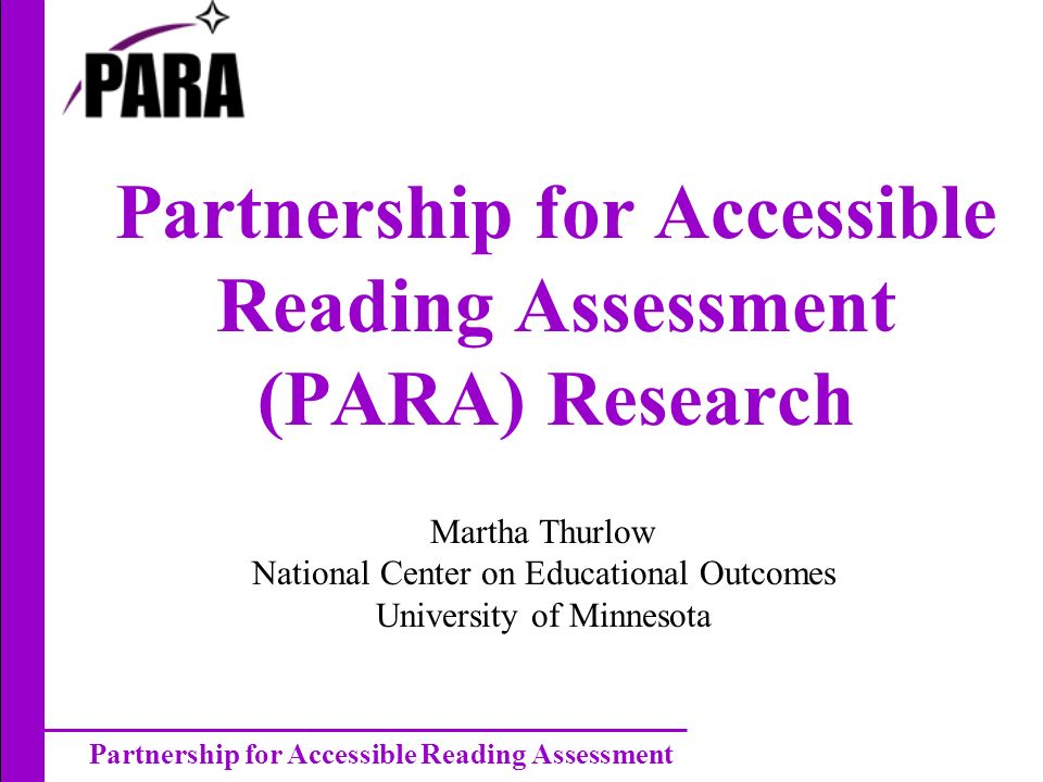 Partnership for Accessible Reading Assessment Research Program Assumptions Assumption #1: We do not know everything about what goes into accessible reading assessment yet.