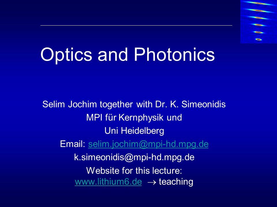 Optics and Photonics Selim Jochim together with Dr. K. Simeonidis MPI für Kernphysik und Uni Heidelberg Email: selim.jochim@mpi-hd.mpg.deselim.jochim@