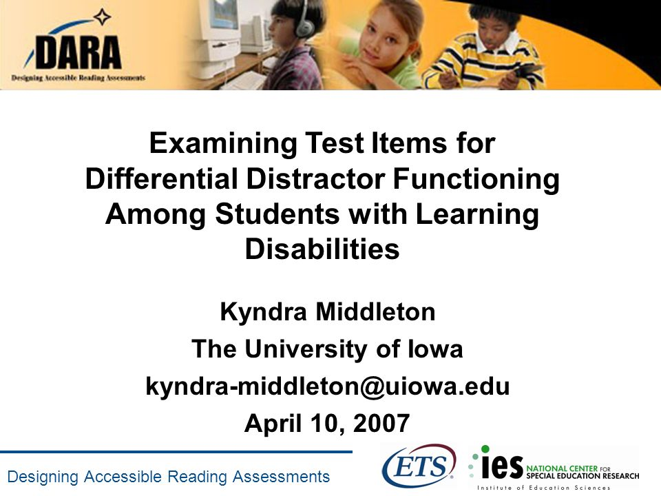 Designing Accessible Reading Assessments Examining Test Items for Differential Distractor Functioning Among Students with Learning Disabilities Kyndra