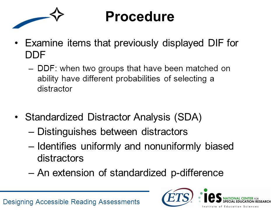 Designing Accessible Reading Assessments Procedure Examine items that previously displayed DIF for DDF –DDF: when two groups that have been matched on