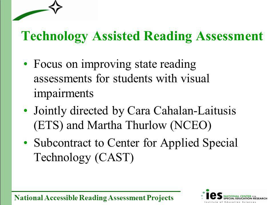 National Accessible Reading Assessment Projects Technology Assisted Reading Assessment Focus on improving state reading assessments for students with