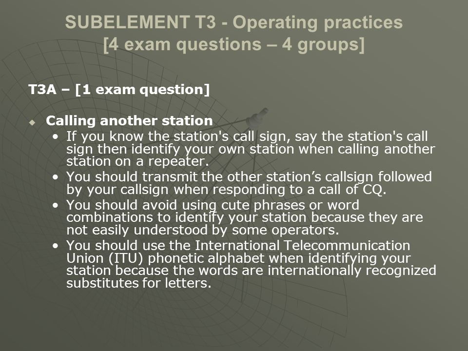 SUBELEMENT T3 - Operating practices [4 exam questions – 4 groups] T3A – [1 exam question] Calling another station If you know the station's call sign,