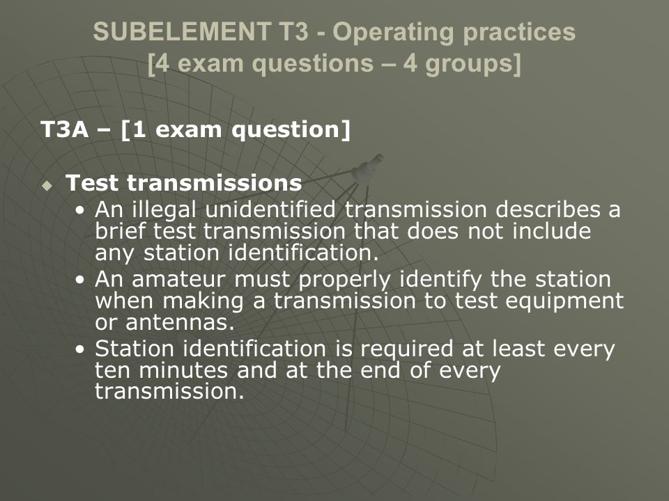 SUBELEMENT T3 - Operating practices [4 exam questions – 4 groups] T3A – [1 exam question] Test transmissions An illegal unidentified transmission desc
