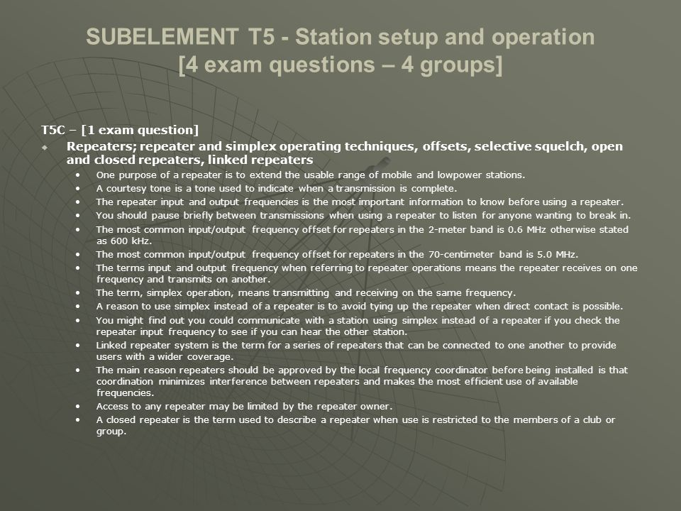 SUBELEMENT T5 - Station setup and operation [4 exam questions – 4 groups] T5C – [1 exam question] Repeaters; repeater and simplex operating techniques